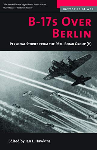 9781574888423: B-17s Over Berlin: Personal Stories from the 95th Bomb Group (Memories of War)