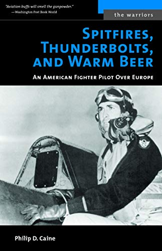 9781574888447: Spitfires, Thunderbolts, and Warm Beer: An American Fighter Pilot Over Europe (The Warriors)