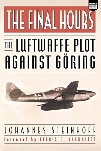 9781574888638: The Final Hours: The Luftwaffe Plot against Goring (Aviation Classics)