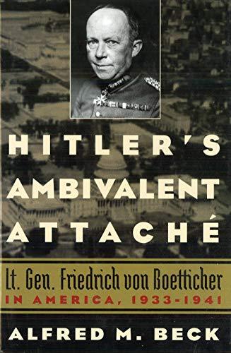 9781574888782: Hitler's Ambivalent Attaché: Lt. Gen. Friedrich Von Boetticher in America, 1933-1941