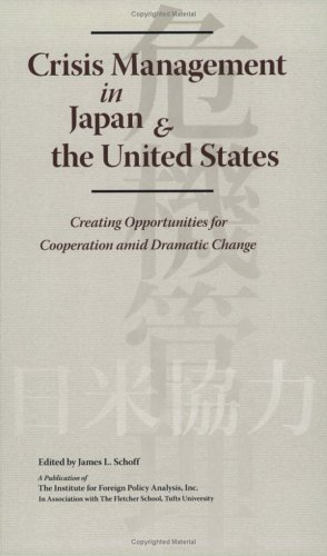 Crisis Management In Japan & the United States: Creating Opportunities for Cooperation amid Dramatic Change (Institute for Foreign Policy Analysis) (1574888943) by James L. Schoff