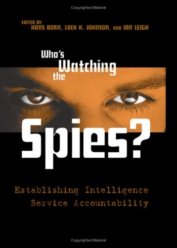 Who's Watching the Spies?: Establishing Intelligence Service Accountability (157488896X) by Hans Born; Loch K. Johnson; Ian Leigh