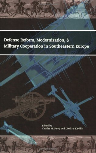 Defense Reform, Modernization, and Military Cooperation In Southeastern Europe (Institute for Foreign Policy Analysis) (1574889214) by Charles M. Perry; Dimitris Keridis