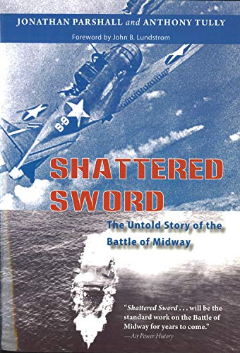 Shattered Sword: The Untold Story of the Battle of Midway (Hardcover): Jonathan Parshall