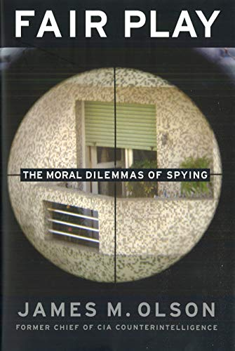 Fair Play: The Moral Dilemmas of Spying: James M. Olson