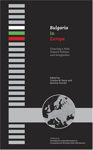 Bulgaria in Europe: Charting a Path Toward Reform and Integration (IFPA - Kokkalis Series on Southeast European Policy) (1574889559) by Dimitris Keridis; Charles M. Perry; Monica R.P. D'Assunçao Carlos