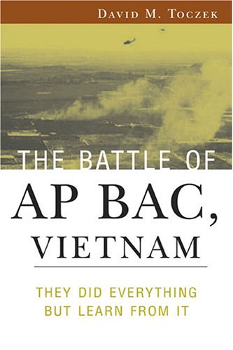 9781574889635: The Battle of Ap Bac, Vietnam: They Did Everything But Learn from It