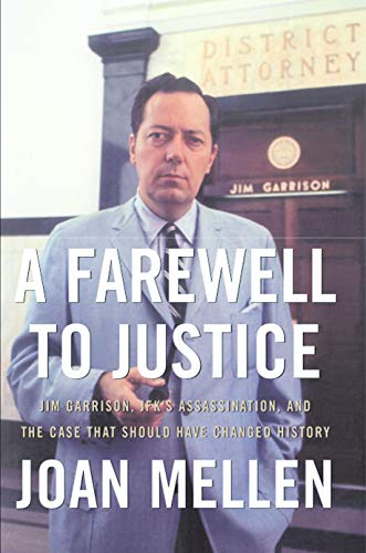 A Farewell to Justice: Jim Garrison, JFK's Assassination, and the Case That Should Have ...