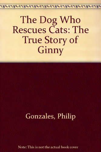 9781574900378: The Dog Who Rescues Cats: The True Story of Ginny
