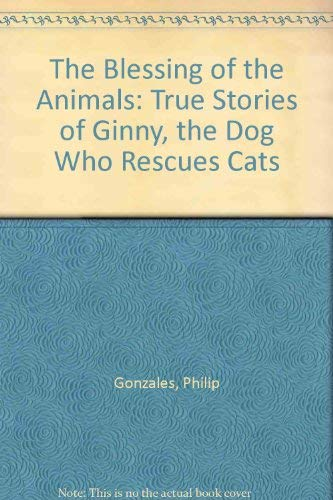 9781574900804: The Blessing of the Animals: True Stories of Ginny, the Dog Who Rescues Cats