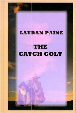 9781574902495: The Catch Colt (Sagebrush Large Print Western Series)