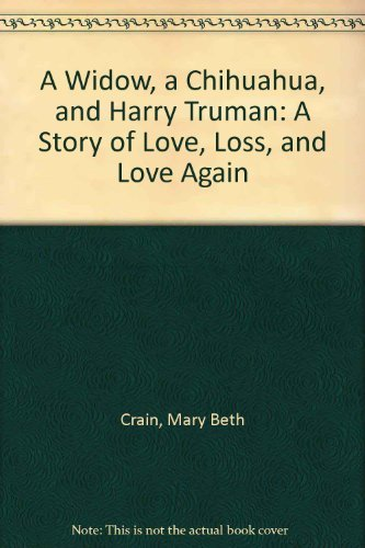 9781574903560: A Widow, a Chihuahua, and Harry Truman: A Story of Love, Loss, and Love Again