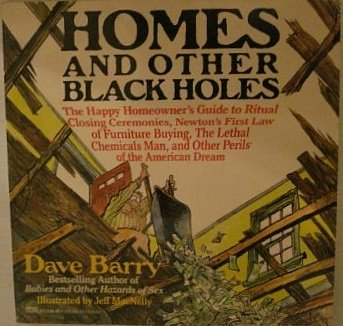 9781574905373: Dave Barry's Homes and Other Black Holes: The Happy Homeowner's Guide to Ritual Closing Ceremonies, Newton's First Law of Furniture Buying, the Lethal ... Perils of the (Beeler Large Print Series)