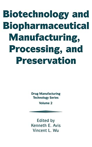 Biotechnology and Biopharmaceutical Manufacturing, Processing and Preservation: Kenneth E. Avis & ...