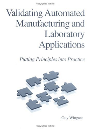 9781574910377: Validating Automated Manufacturing and Laboratory Applications: Putting Principles into Practice