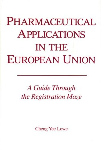 Pharmacetical Applications in the European Union: A Guide Through the Registration Maze (Hardback):...