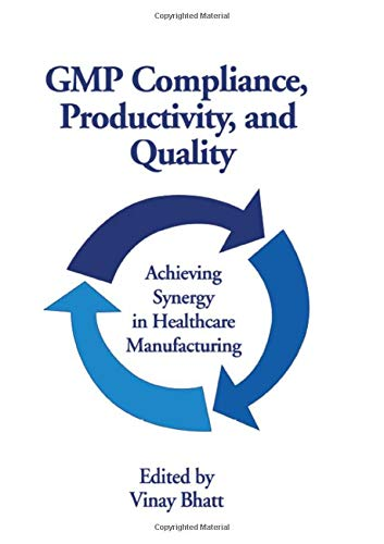 GMP Compliance, Productivity, and Quality: Achieving Synergy in Healthcare Manufacturing: Vinay, ...