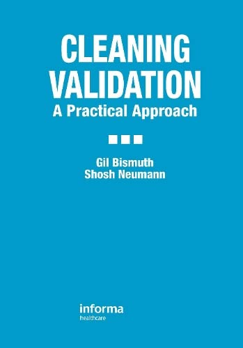 Cleaning Validation: A Practical Approach: Gil Bismuth