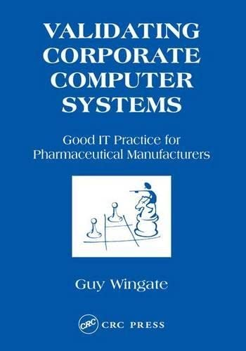 9781574911176: Validating Corporate Computer Systems: Good IT Practice for Pharmaceutical Manufacturers