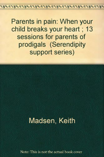"Parents in pain: When your child breaks your heart ; 13 sessions for parents of ""prodigals&..."