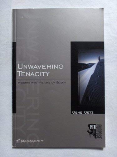 Unwavering Tenacity: Insights Into the Life of Elijah (Men of Purpose) (9781574941388) by Dr Gene A Getz
