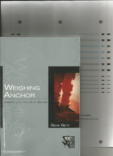Weighing Anchor: Insights Into the Life of Samuel (Men of Purpose) (9781574942262) by Dr Gene A Getz