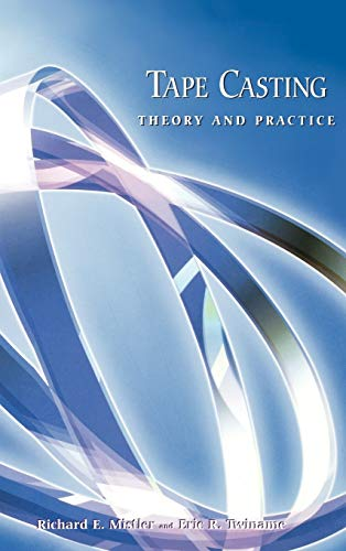 Tape Casting: Theory and Practice: Mistler, Richard E.;