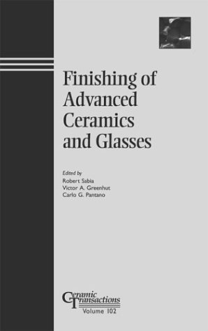 9781574980820: Finishing of Advanced Ceramics and Glasses (Ceramic Transactions, Vol. 102)