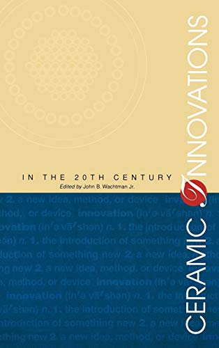 Ceramic Innovations in the 20th Century.: Wachtman, John [Ed]