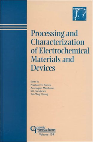 Processing and Characterization of Electrochemical Materials and Devices (Ceramic Transactions, Vol...