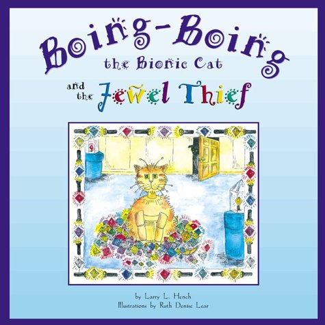 Boing-Boing: The Bionic Cat and the Jewel: Larry L. Hench;
