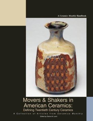 Movers & Shakers in American Ceramics: Defining Twentieth Century Ceramics: Levin, Elaine M.