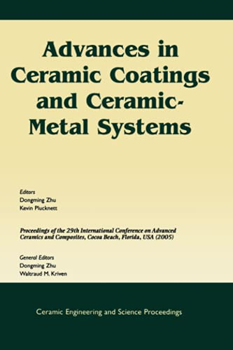 9781574982336: Advances in Ceramic Coatings and Ceramic-Metal Systems: A Collection of Papers Presented at the 29th International Conference on Advanced Ceramics and ... (Ceramic Engineering and Science Proceedings)