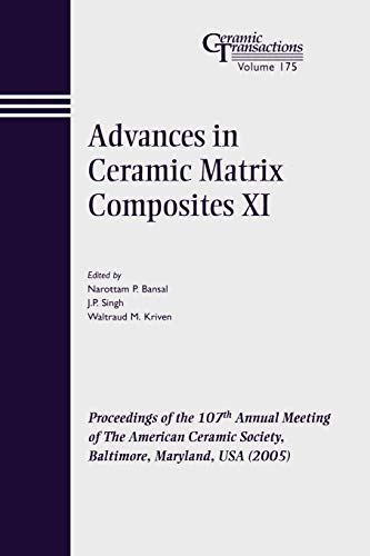 9781574982459: Advances in Ceramic Matrix Composites XI: Proceedings of the 107th Annual Meeting of The American Ceramic Society, Baltimore, Maryland, USA 2005 (Ceramic Transactions Series)