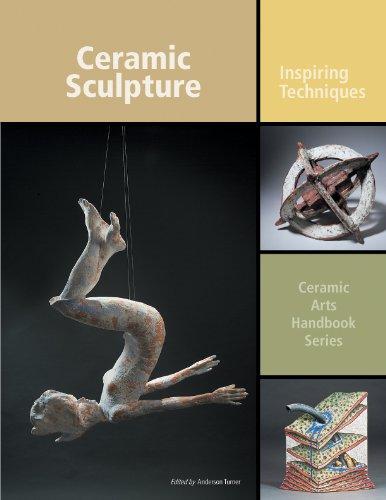 Ceramic Sculpture: Inspiring Techniques (Ceramic Arts Handbook): Edited by Anderson turner