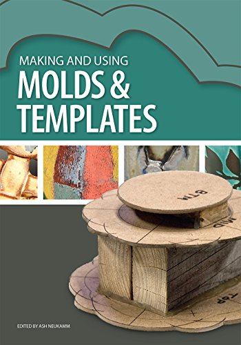 Making and Using Molds & Templates: Edited by Ash Neukamm