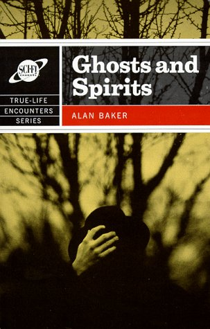 Ghosts and Spirits (True-Life Encounters Series): Alan Baker