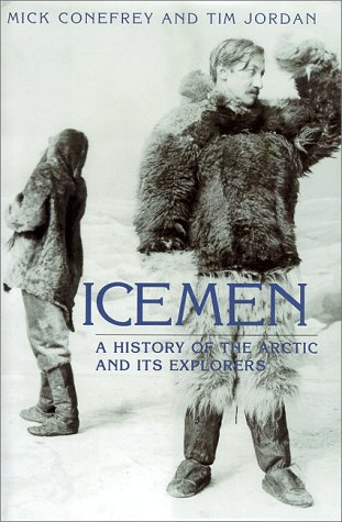 Icemen A History of the Arctic and: Conefrey, Mick and