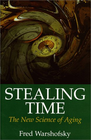 Stealing Time: The New Science of Aging: Warshofsky, Fred