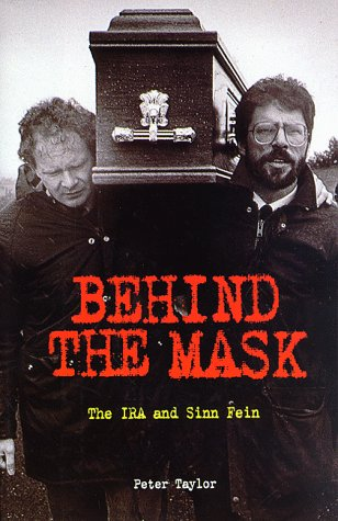 Behind The Mask: The IRA and Sinn Fein: Taylor, Peter