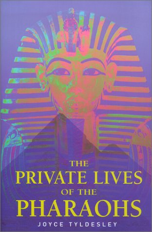 Private Lives of the Pharaohs: Unlocking the Secrets of Egyptian Royalty: Tyldesley, Joyce