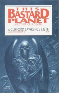 This Bastard Planet: Another Crib Death: Meth, Clifford Lawrence