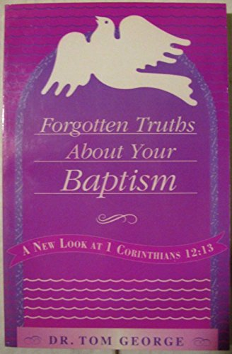 Forgotten truths about your baptism: A new look at 1 Corinthians 12:13: George, Tom