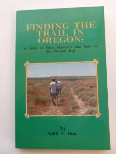 Finding the Trail in Oregon: A Guide: May, Keith F.