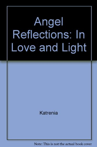Angel Reflections: In Love and Light: Katrenia