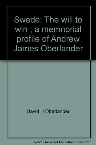 9781575021904: Swede: The will to win ; a memnorial profile of Andrew James Oberlander