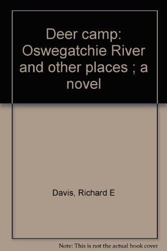 Deer camp: Oswegatchie River and other places ; a novel: Richard E Davis