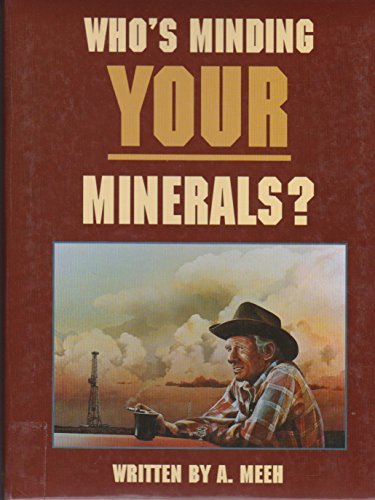 9781575022239: Who's minding your minerals?: A comprehensive guide to understanding mineral ownership, designed specifically for Oklahoma, but useful in understanding minerals in any other oil producing state