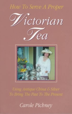 9781575023069: How to Serve a Proper Victorian Tea: Using Antique China and Silver to Bring the Past to the Present