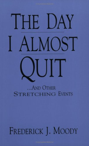 The Day I Almost Quit: Moody, Frederick J.